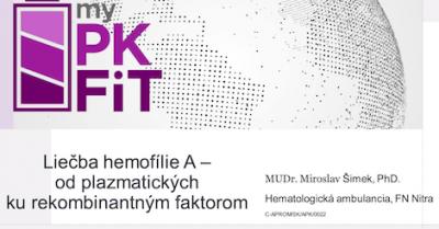 MUDr. Miroslav Šimek, PhD.: Liečba hemofílie A – od plazmatických ku rekombinantným faktorom
